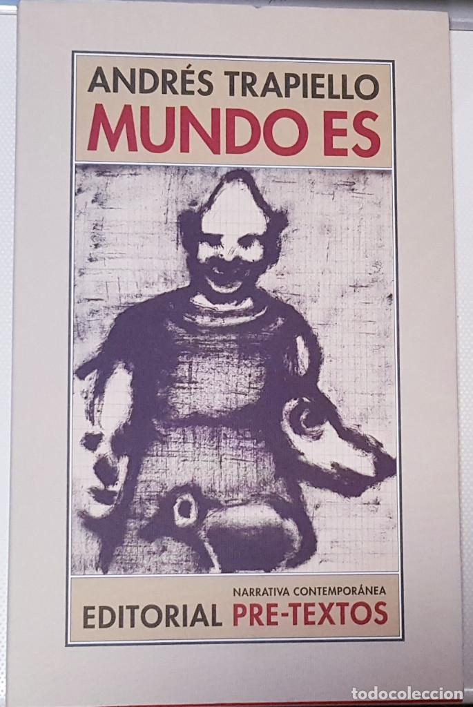 ANDRÉS TRAPIELLO - MUNDO ES (EDITORIAL PRE-TEXTOS, 2017) COMO NUEVO (Libros de Segunda Mano (posteriores a 1936) - Literatura - Narrativa - Otros)