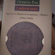 Libros de segunda mano: LADERA ESTE / HACIA EL COMIENZO / BLANCO (1962-1968) - OCTAVIO PAZ. Lote 214368341