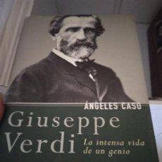 Libros de segunda mano: ÁNGELES CASO. GIUSEPPE VERDI. LA INTENSA VIDA DE UN GENIO.. Lote 214369031