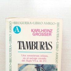 Libros de segunda mano: TAMBURAS. KARLHEINZ GROSSER. BRUGUERA, LIBRO AMIGO 101, PRIMERA EDICIÓN, 1969.. Lote 214470350