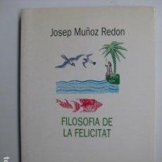Libros de segunda mano: LIBRO - FILOSOFIA DE LA FELICITAT - ED. EMPURIES - JOSEP MUÑOZ REDON - CATALAN. Lote 214470591