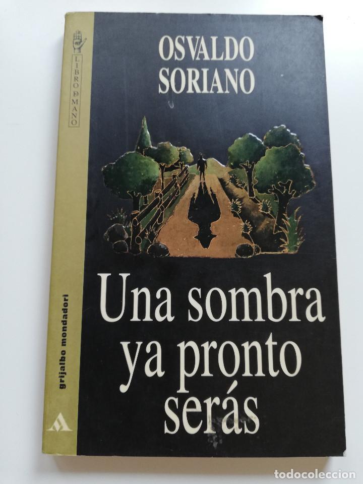 UNA SOMBRA PRONTO SERÁS (OSVALDO SORIANO) (Libros de Segunda Mano (posteriores a 1936) - Literatura - Narrativa - Otros)