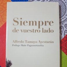 Libros de segunda mano: SIEMPRE DE VUESTRO LADO POR ALFREDO TAMAYO AYESTARÁN EN RÚSTICA Y NUEVO. SOBRE LAS VÍCTIMAS DE ETA. Lote 215117281
