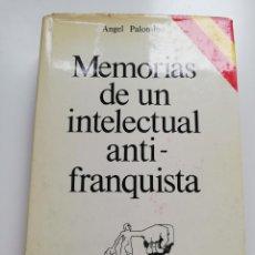 Libros de segunda mano: MEMORIAS DE UN INTELECTUAL ANTIFRANQUISTA (ÁNGEL PALOMINO). Lote 215255746