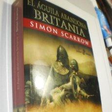 Libros de segunda mano: SIMON SCARROW. EL ÁGUILA ABANDONA BRITANIA. EDHASA 2011 RÚSTICA 630 PÁG (BUEN ESTADO). Lote 215288431
