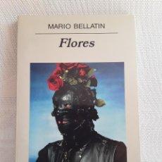 Libros de segunda mano: MARIO BELLATÍN - FLORES (ANAGRAMA, 2004) DESCATALOGADO. Lote 215440908