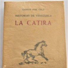 Libros de segunda mano: LA CATIRA, HISTORIAS DE VENEZUELA - CAMILO JOSÉ CELA - EDITORIAL NOGUER, BARCELONA 1955. Lote 215639130