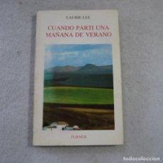Libros de segunda mano: CUANDO PARTI UNA MAÑANA DE VERANO - LAURIE LEE - EDICIONES TURNER - 1985. Lote 215915376