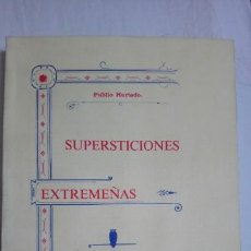Libros de segunda mano: SUPERSTICIONES EXTREMEÑAS LIBRO DE PUBLIO HURTADO EXTREMADURA CÁCERES BADAJOZ ETNOGRAFIA LEYENDAS. Lote 216023428