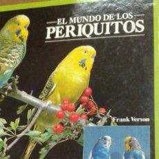 Libros de segunda mano: EL MUNDO DE LOS PERIQUITOS POR FRANK VERSON. EDIT. HISPANO EUROPEA. Lote 216705887