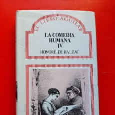 Libros de segunda mano: LA COMEDIA HUMANA IV. HONORÉ DE BALZAC. EL LIBRO AGUILAR 1990. Lote 216734253