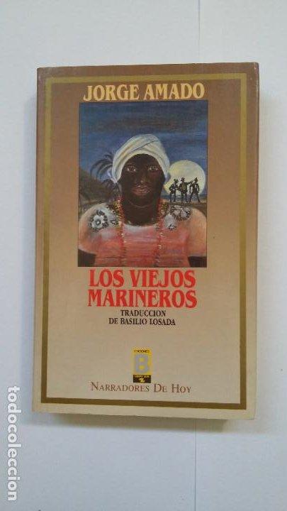 LOS VIEJOS MARINEROS. - JORGE AMADO. NARRADORES DE HOY EDICIONES B. TDK513 (Libros de Segunda Mano (posteriores a 1936) - Literatura - Narrativa - Otros)
