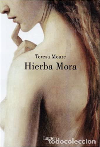 HIERBA MORA. TERESA MOURE- NUEVO (Libros de Segunda Mano (posteriores a 1936) - Literatura - Narrativa - Otros)
