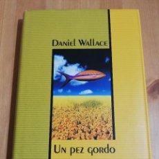 Libros de segunda mano: UN PEZ GORDO (DANIEL WALLACE). Lote 218049313