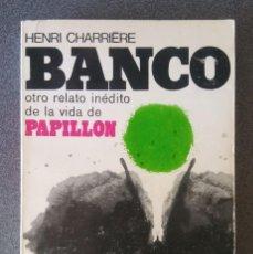 Libros de segunda mano: BANCO OTRO RELATO INÉDITO DE LA VIDA DE PAPILLÓN HENRI CHARRIERE. Lote 218078173