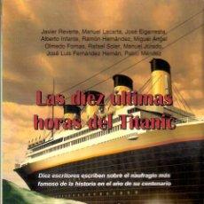 Libros de segunda mano: LAS ULTIMAS DIEZ HORAS DEL TITANIC - JAVIER REVERTE, MANUEL LACARTA, ALBERTO INFANTE Y 7 AUTORES MAS. Lote 218154798