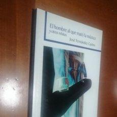 Libros de segunda mano: EL HOMBRE QUE MATÓ LA MÚSICA Y OTROS CUENTOS. JOSE FERNÁNDEZ CASTRO. RÚSTICA. BUEN ESTADO. Lote 218159436