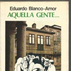 Libros de segunda mano: EDUARDO BLANCO-AMOR. AQUELLA GENTE.... SEIX BARRAL. PRIMERA EDICION. Lote 218425745
