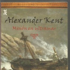 Libros de segunda mano: ALXANDER KENT. MISION EN ULTRAMAR. DEBOLSILLO. Lote 218429552