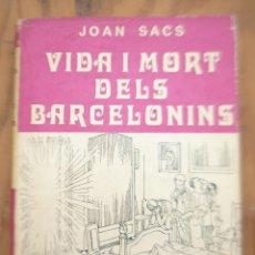 Libros de segunda mano: VIDA I MORT DELS BARCELONINS - JOAN SACS. Lote 218481226