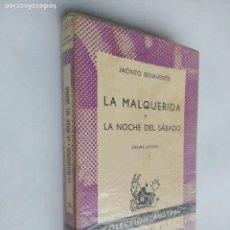 Libros de segunda mano: LA MALQUERIDA. LA NOCHE DEL SÁBADO. J. BENAVENTE. COLECCIÓN AUSTRAL Nº 84. TDK518. Lote 218545150