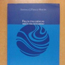Livros em segunda mão: FILLOS D'AS LUENGAS: MISIÓN MULTILINGÜISMO / SANTIAGO J. PARICIO MARTÍN / 2010 / IDIOMA ARAGONES. Lote 219418878