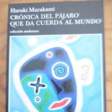 Libros de segunda mano: CRÓNICA DEL PÁJARO QUE DA CUERDA AL MUNDO - HARUKI MURAKAMI. Lote 219957146