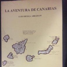 Libros de segunda mano: LA AVENTURA DE CANARIAS - LUIS ORTEGA ABRAHAM, PRIMERA EDICIÓN 1984. Lote 220122313