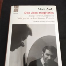 Libros de segunda mano: DOS VIDAS IMAGINARIAS. JUSEP TORRES CAMPALANS. VIDA Y OBRA DE LUIS ÁLVAREZ PETREÑA. MAX AUB. Lote 220238181
