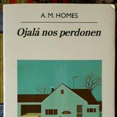 Libros de segunda mano: A. M. HOMES . OJALÁ NOS PERDONEN . ANAGRAMA. Lote 220281481
