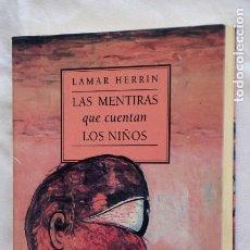 Libros de segunda mano: LAS MENTIRAS QUE CUENTAN LOS NIÑOS. - LAMAR HERRIN - ED MUCHNIK. Lote 220282030