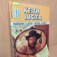 Libros de segunda mano: LIBRO BOLSILIBROS OESTE EDICIONES B BRUGUERA 355 MAÑANA LLEGA JESSE JAMES KEITH LUGER. Lote 220493563