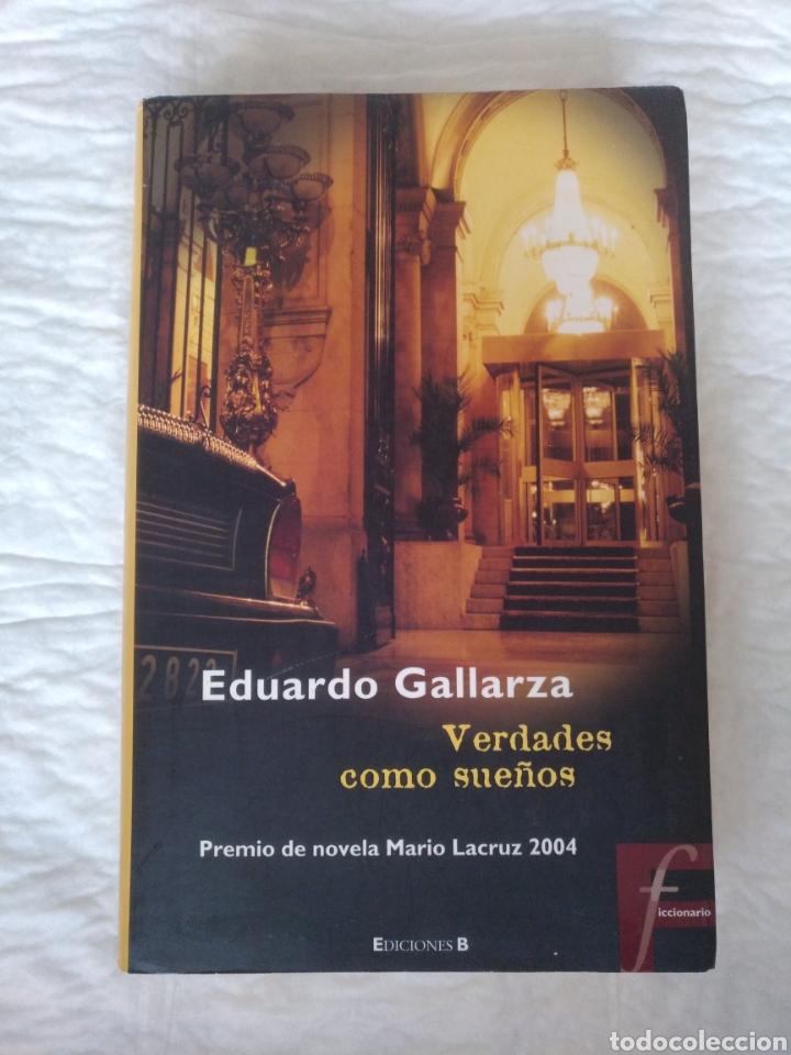VERDADES COMO SUEÑOS. EDUARDO GALLARZA. EDICIONES B. LIBRO (Libros de Segunda Mano (posteriores a 1936) - Literatura - Narrativa - Otros)