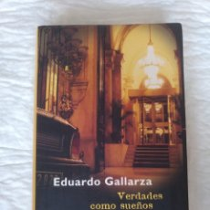 Libros de segunda mano: VERDADES COMO SUEÑOS. EDUARDO GALLARZA. EDICIONES B. LIBRO. Lote 220511552