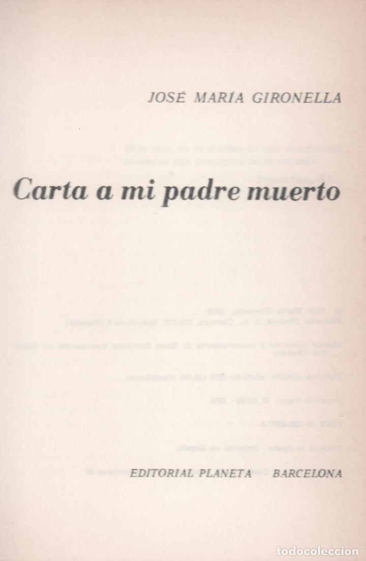 Libros de segunda mano: JOSÉ MARÍA GIRONELLA CARTA A MI PADRE MUERTO ED PLANETA BARCELONA 1978 1ª EDICIÓN 15.000 EJEMPLARES - Foto 2 - 220520662