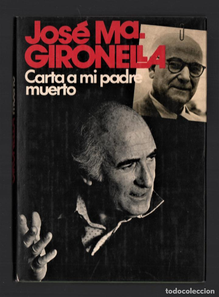 JOSÉ MARÍA GIRONELLA CARTA A MI PADRE MUERTO ED PLANETA BARCELONA 1978 1ª EDICIÓN 15.000 EJEMPLARES (Libros de Segunda Mano (posteriores a 1936) - Literatura - Narrativa - Otros)