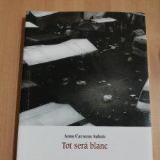 Libros de segunda mano: TOT SERÀ BLANC (ANNA CARRERAS AUBETS). Lote 220528365