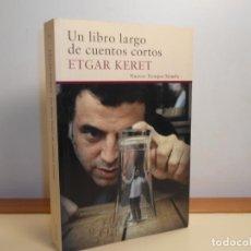 Libros de segunda mano: UN LIBRO LARGO DE CUENTOS CORTOS, ETGAR KERET - SIRUELA , ANTOLOGÍA DE TODOS LOS CUENTOS HASTA 2016. Lote 220851695