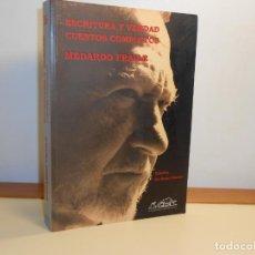 Libros de segunda mano: ESCRITURA Y VERDAD: CUENTOS COMPLETOS , MEDARDO FRAILE- PÁGINAS DE ESPUMA, 2004 1ª EDICIÓN. Lote 220852393