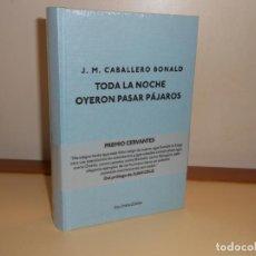 Libros de segunda mano: J. M. CABALLERO BONALD , TODA LA NOCHE SE OYERON PASAR LOS PÁJAROS - PRECINTADO , EDICIÓN LUJO. Lote 220855538