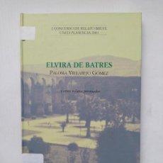 Libros de segunda mano: ELVIRA DE BATRES. PALOMA VILLAREJO GOMEZ. UNED. I CONCURSO RELATO BREVE PLASENCIA. TDK515. Lote 220874482