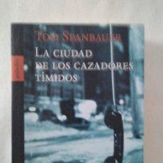 Libri di seconda mano: TOM SPANBAUER - LA CIUDAD DE LS CAZADORES TÍMIDOS - ED. POLIEDRO 2002 - RÚSTICA CON SOLAPAS PRIMERA. Lote 220978930