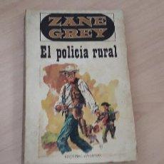 Libros de segunda mano: 11-00625-ZANE GREY - EL POLICIA RURAL. Lote 221504760
