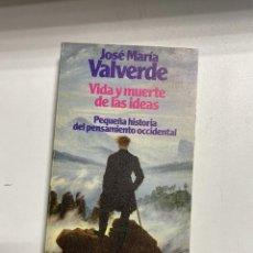 Libri di seconda mano: VIDA Y MUERTE DE LAS IDEAS. JOSE MARIA VALVERDE. EDITORIAL PLANETA. BARCELONA, 1980. PAGS: 286. Lote 221544907