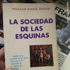Libros de segunda mano: LA SOCIEDAD DE LAS ESQUINAS, WILLIAM FOOTE WHYTE. 1971. L.12820-607. Lote 221580091