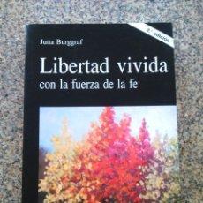 Libros de segunda mano: LIBERTAD VIVIDA CON LA FUERZA DE LA FE -- JUTTA BURGGRAF -- RIALP 2006 --. Lote 221714907