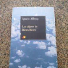 Libros de segunda mano: LOS PAJAROS DE BADEN-BADEN -- IGNACIO ALDECOA -- 1986 --. Lote 221715301