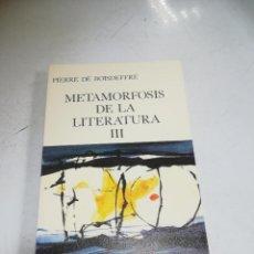 Libros de segunda mano: METAMORFOSIS DE LA LITERATURA III. PIERRE DE BOISDEFFRE. ED.GUADARRAMA. 1969. Lote 221742515