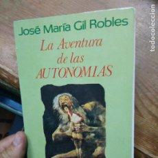 Libros de segunda mano: LA AVENTURA DE LAS AUTONOMÍAS, JOSÉ MARÍA GIL ROBLES. L.11649-1612. Lote 221811843