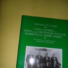Libros de segunda mano: LUNA, LUNERA...FIFITA, LA MUCHACHA EN FLOR, MARIQUILLA, BARRE, BARRE, CRISTÓBAL DE CASTRO, ED. AYUNT. Lote 221815850